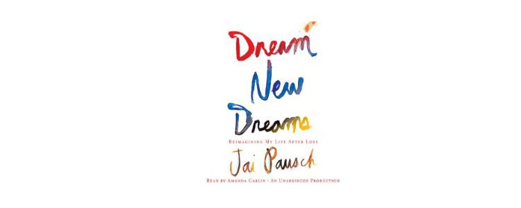 "On caregiving, review of Jai Pausch's ""dreams new dreams: reimagining my life after loss"""