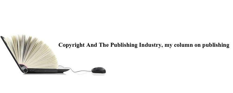 Copyright And The Publishing Industry, my column on publishing