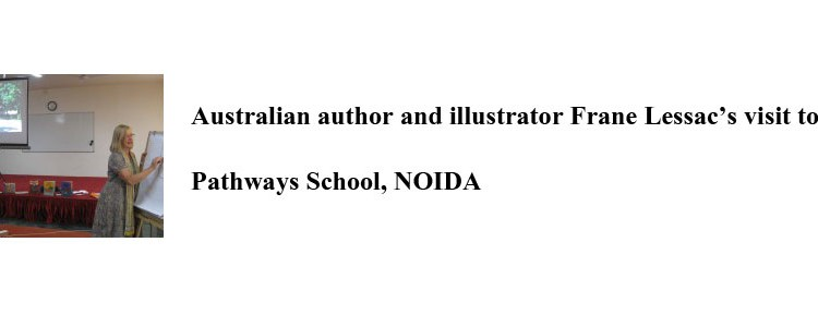 Australian author and illustrator Frane Lessac's visit to Pathways School, NOIDA