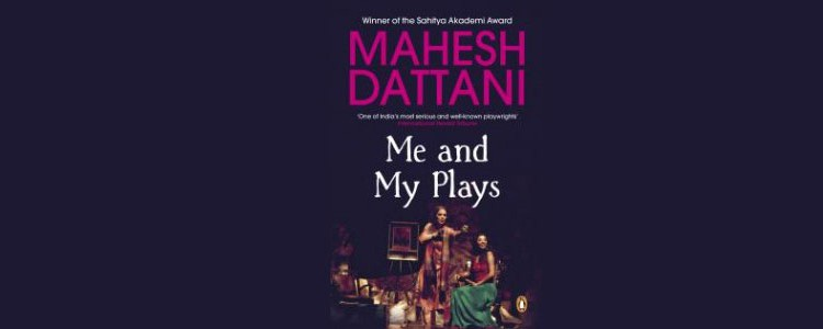 "Mahesh Dattani, ""Me and my plays"""