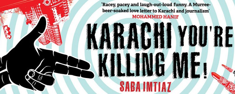 "Saba Imtiaz ""Karachi you're killing me!"""