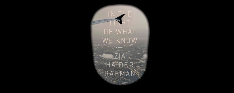 "Zia Haider Rahman, ""In the Light of What We Know"""