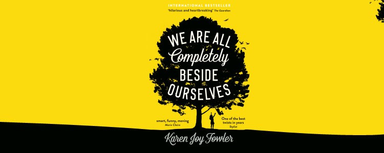 "Karen Jay Fowler, "" We Are All Completely Beside Ourselves"""